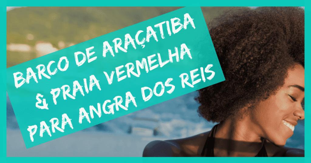 Barco deAraçatiba & Praia Vermelha para Angra dos Reis